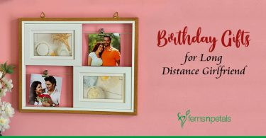 Birthday Gifts for Your Long Distance Girlfriend