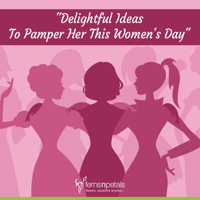 Ideas to Pamper Her This Women's Day