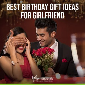 Best Gift Ideas For Girlfriend Birthdays Are Special And Demand A