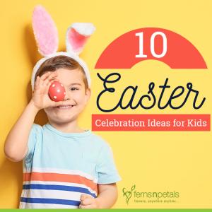 10 Easter Celebration ideas For Kids
