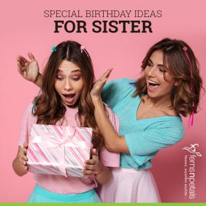 Birthday Ideas for Sister