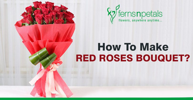 How To Make A Red Roses Flower Bouquet Ferns N Petals