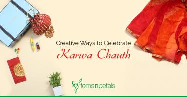 Creative Ways to Celebrate Karwa Chauth