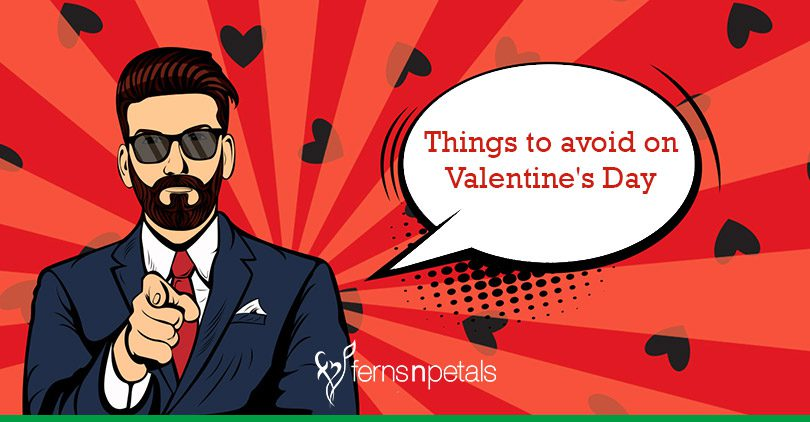 10 things you should not do on Valentine's Day