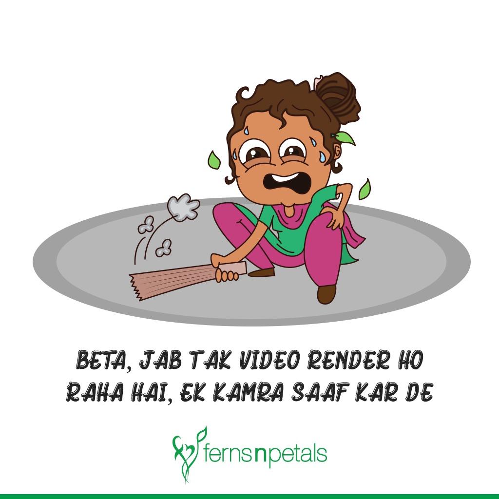 Beta, Jab Tak Video Render Ho Raha Hai, Ek Kamra Saaf Kar De