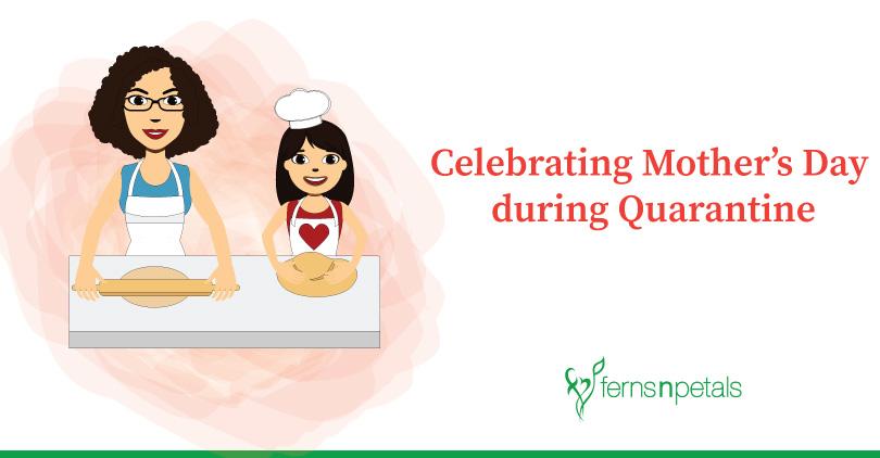 Celebrating Mother's Day during Quarantine - Ferns N Petals