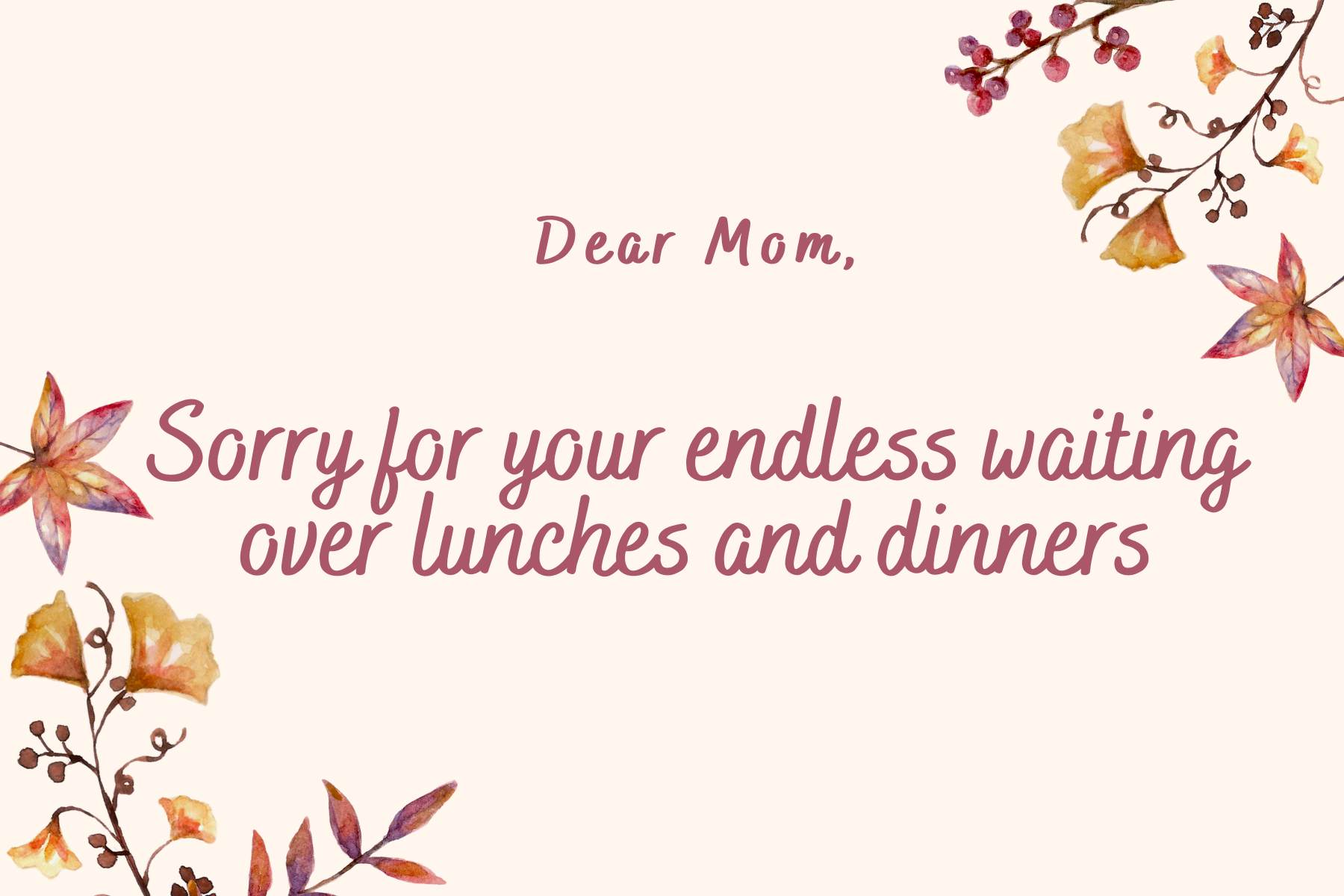 Sorry for your endless waiting over lunches and dinners