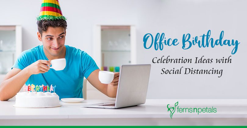 Office Birthday Celebration Ideas with Social Distancing