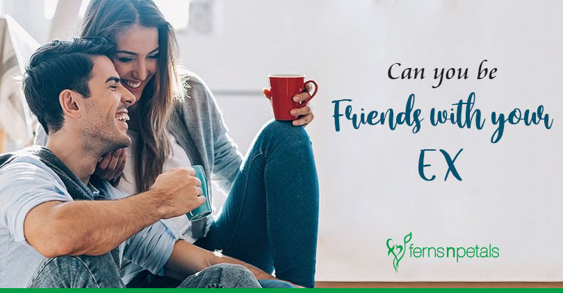 Can you really be Friends with Your Ex? - Ferns N Petals