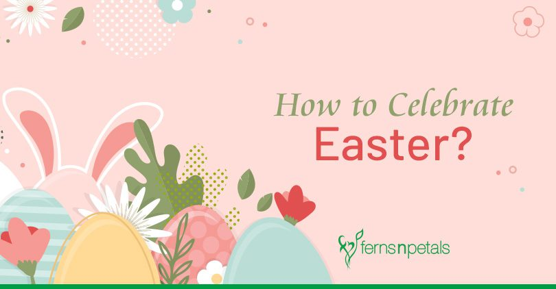 How to Celebrate Easter?