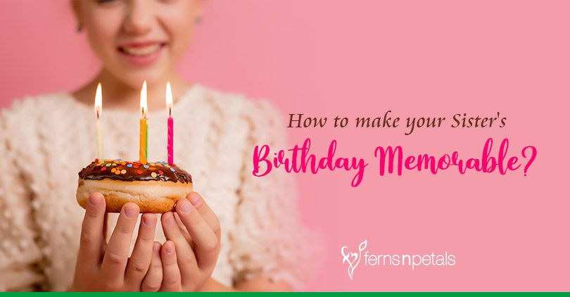 How to make your Sister's Birthday Memorable